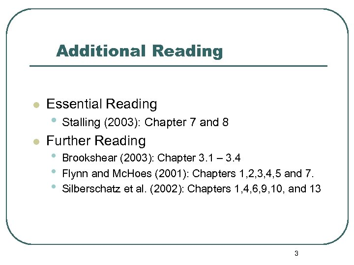 Additional Reading l Essential Reading l Further Reading • Stalling (2003): Chapter 7 and
