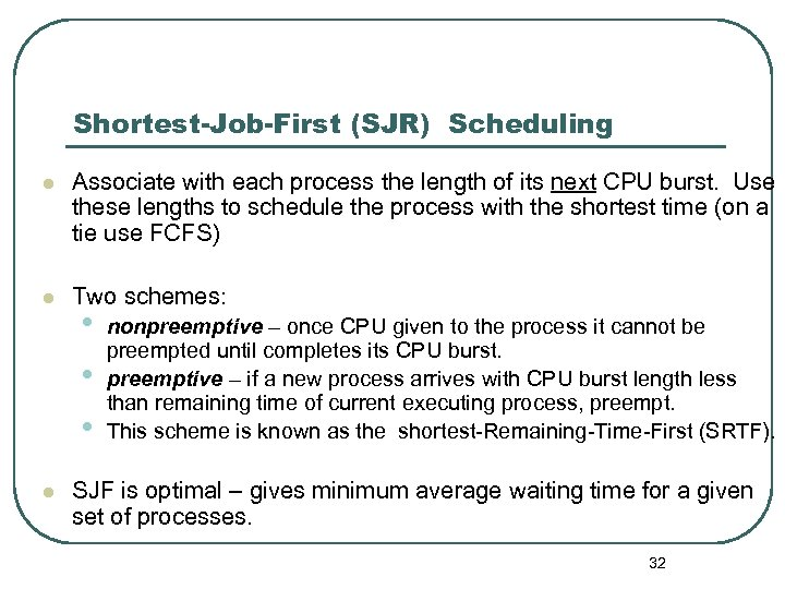 Shortest-Job-First (SJR) Scheduling l Associate with each process the length of its next CPU
