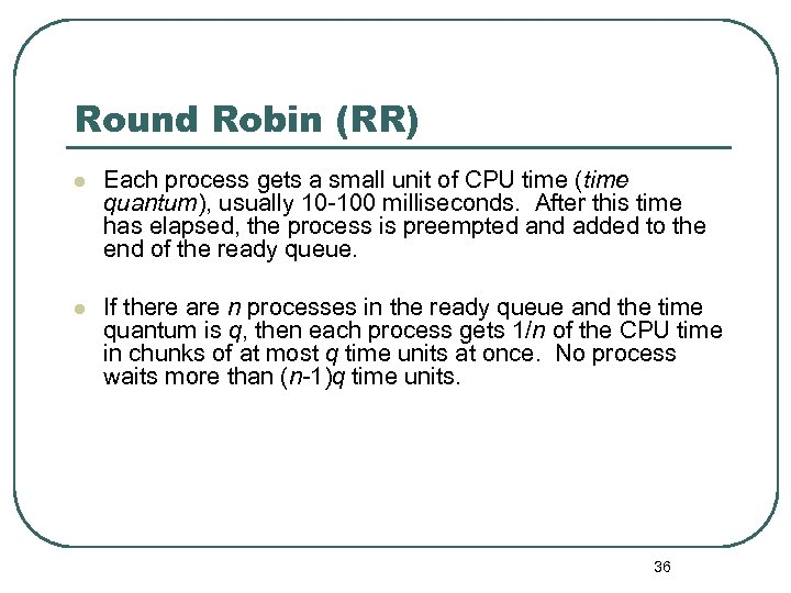 Round Robin (RR) l Each process gets a small unit of CPU time (time