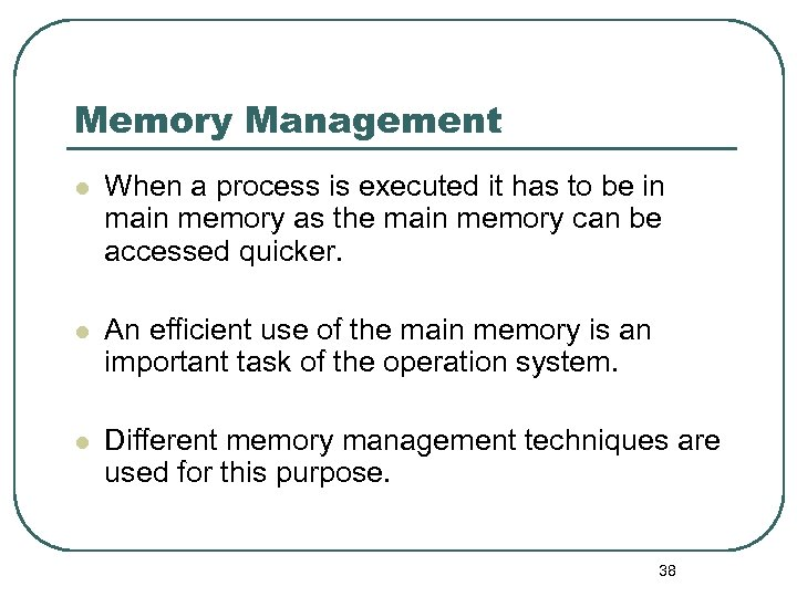 Memory Management l When a process is executed it has to be in main
