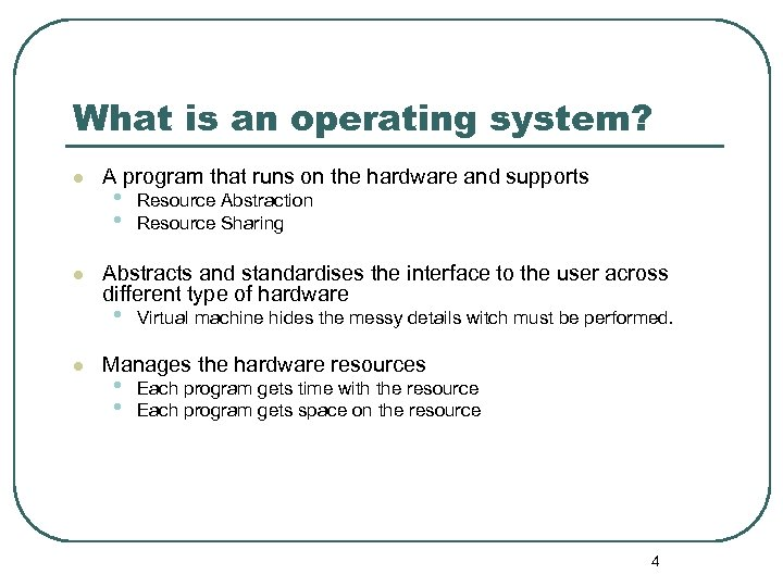 What is an operating system? l l A program that runs on the hardware