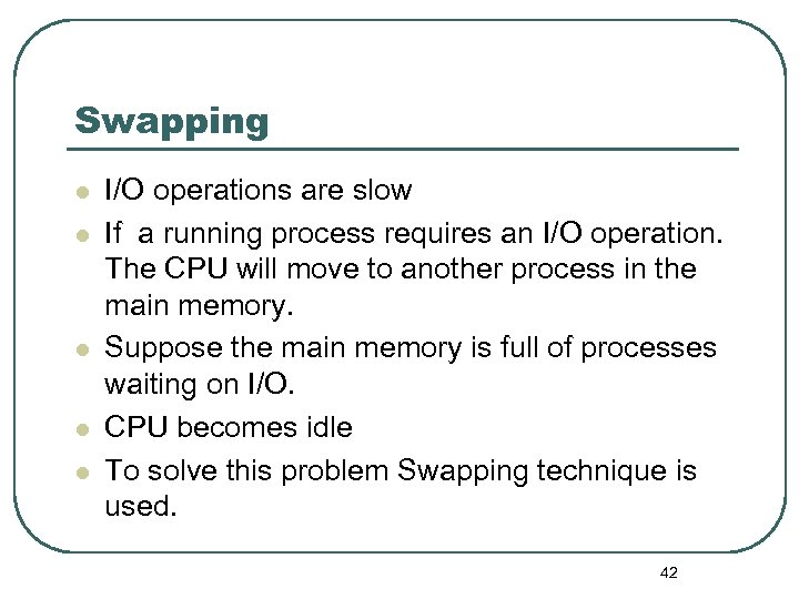 Swapping l l l I/O operations are slow If a running process requires an