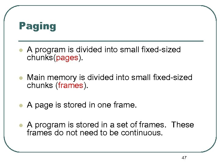 Paging l A program is divided into small fixed-sized chunks(pages). l Main memory is