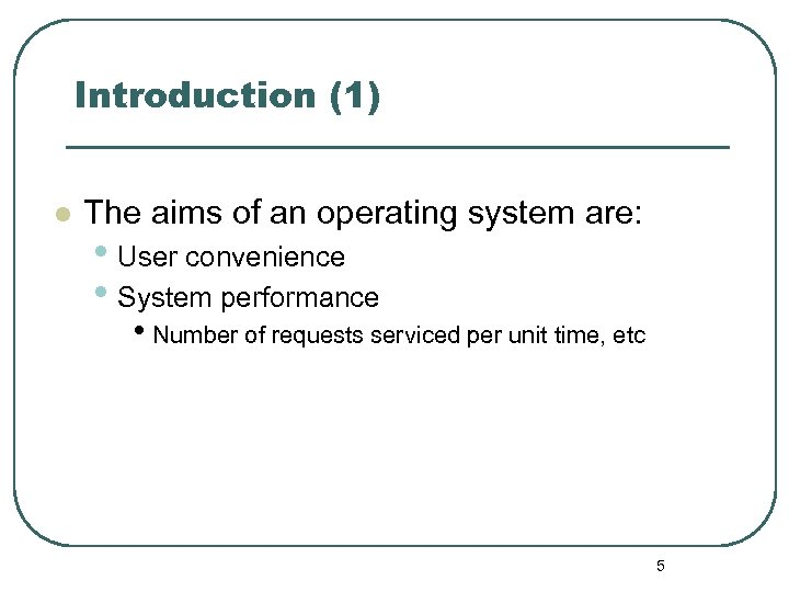 Introduction (1) l The aims of an operating system are: • User convenience •