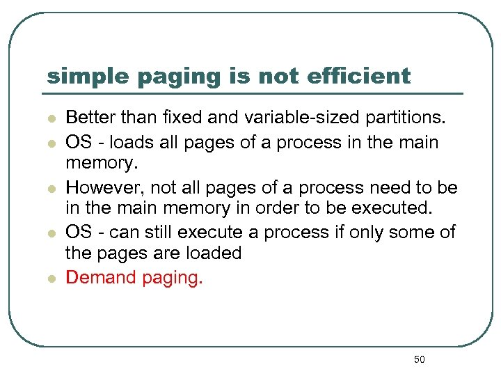 simple paging is not efficient l l l Better than fixed and variable-sized partitions.