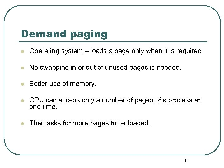 Demand paging l Operating system – loads a page only when it is required