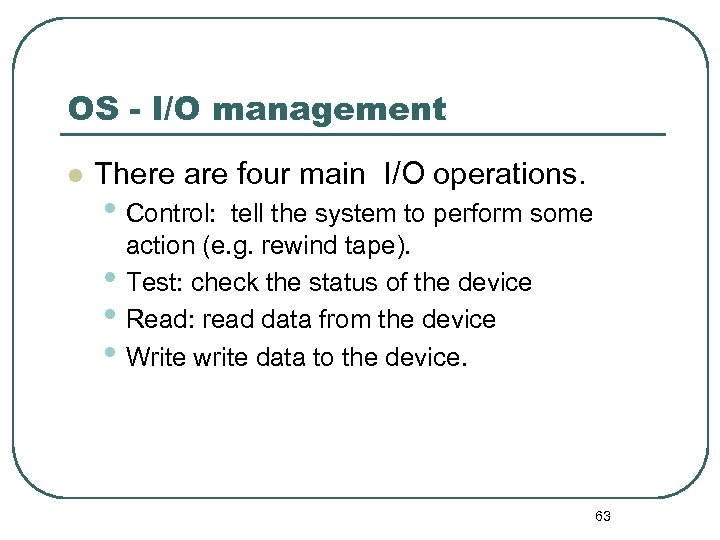 OS - I/O management l There are four main I/O operations. • Control: •