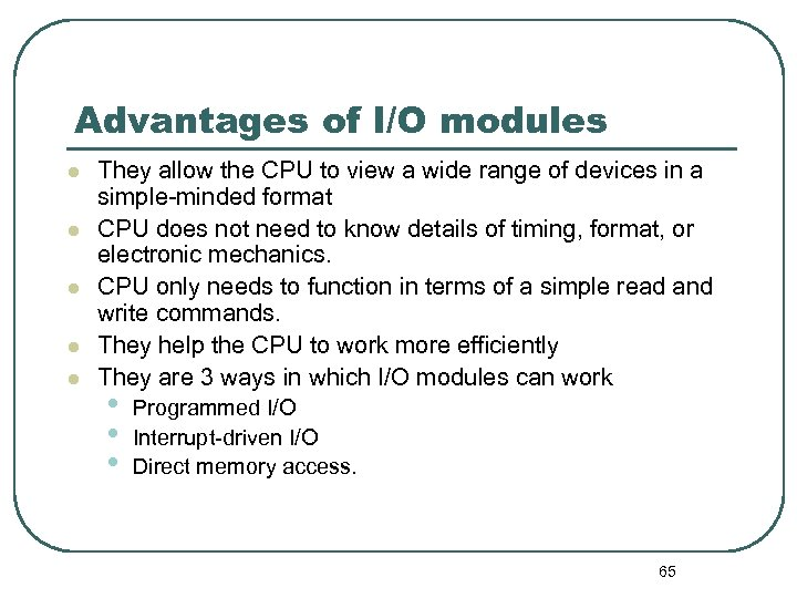 Advantages of I/O modules l l l They allow the CPU to view a