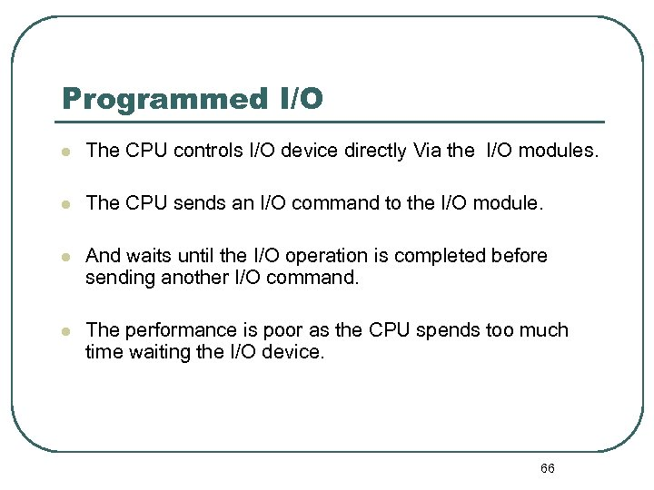 Programmed I/O l The CPU controls I/O device directly Via the I/O modules. l