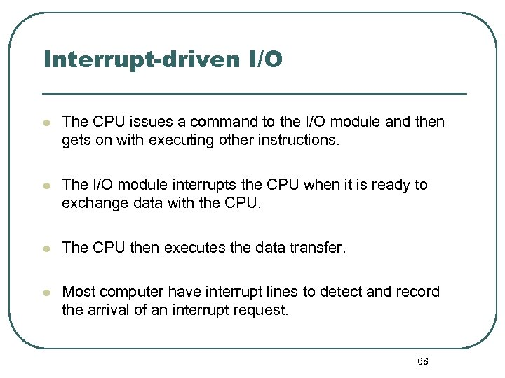 Interrupt-driven I/O l The CPU issues a command to the I/O module and then