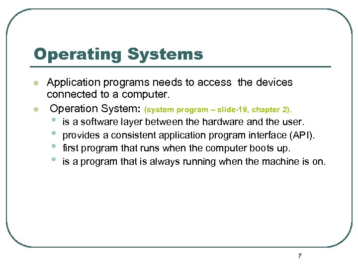 Operating Systems l l Application programs needs to access the devices connected to a