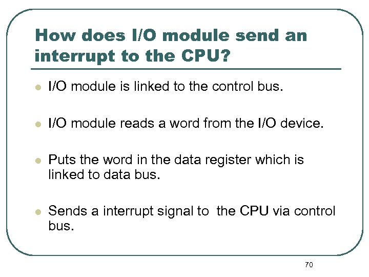 How does I/O module send an interrupt to the CPU? l I/O module is