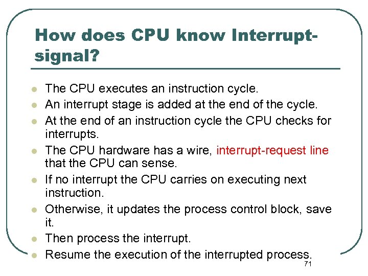 How does CPU know Interruptsignal? l l l l The CPU executes an instruction