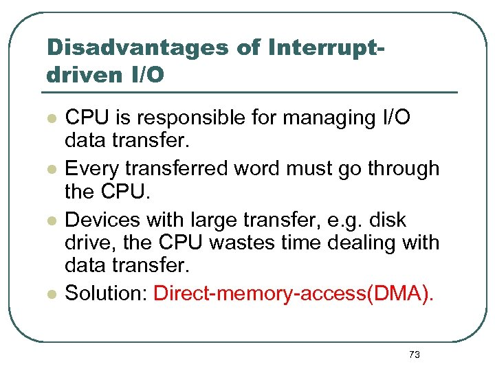 Disadvantages of Interruptdriven I/O l l CPU is responsible for managing I/O data transfer.