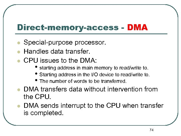 Direct-memory-access - DMA l l l Special-purpose processor. Handles data transfer. CPU issues to