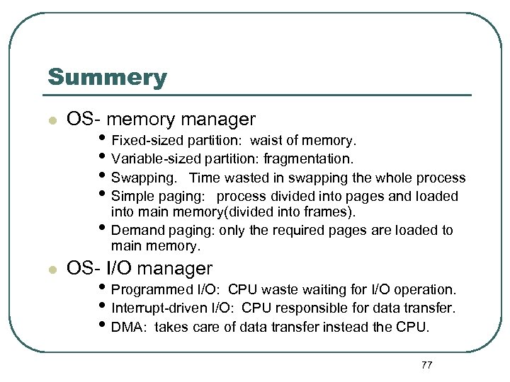 Summery l OS- memory manager • Fixed-sized partition: waist of memory. • Variable-sized partition: