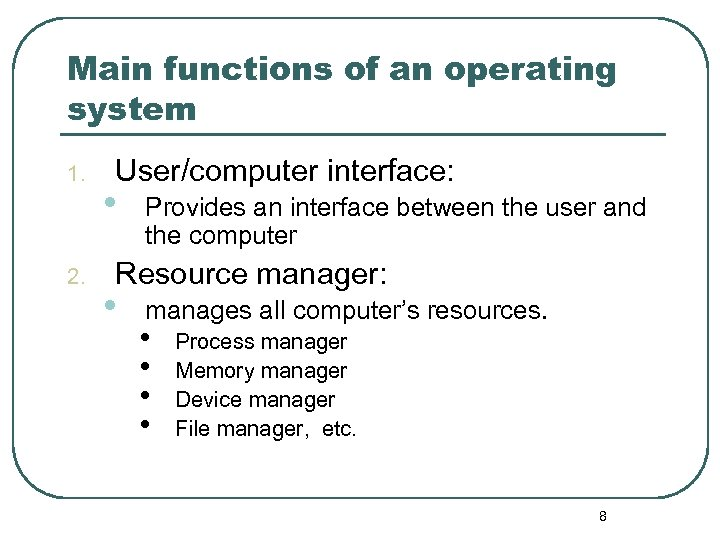 Main functions of an operating system 1. 2. User/computer interface: • Provides an interface