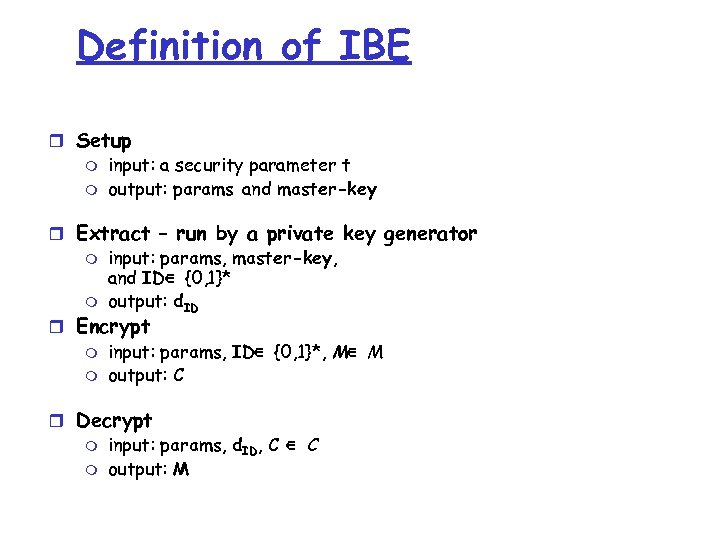 Definition of IBE r Setup m input: a security parameter t m output: params
