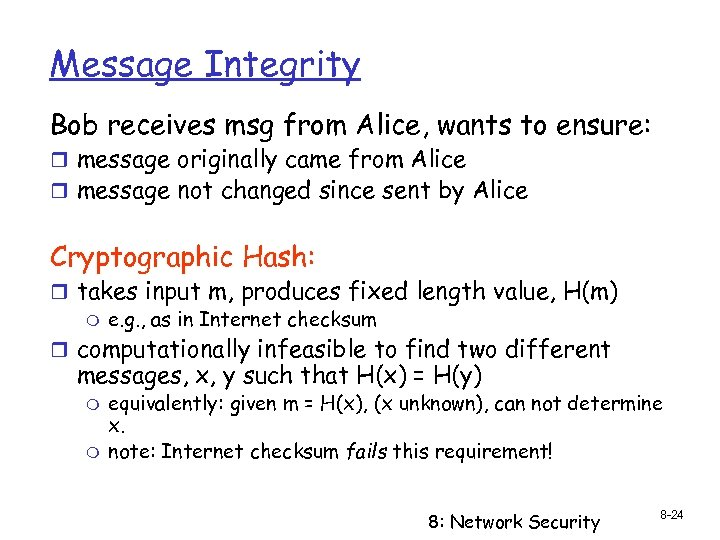 Message Integrity Bob receives msg from Alice, wants to ensure: r message originally came