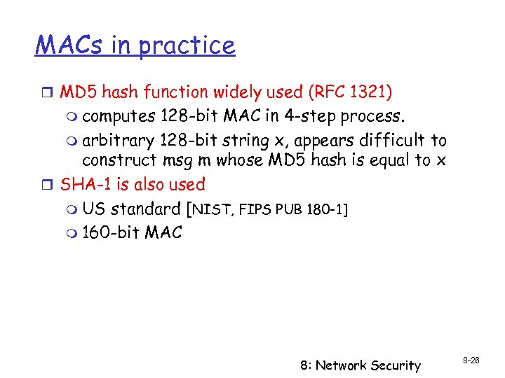 MACs in practice r MD 5 hash function widely used (RFC 1321) m computes