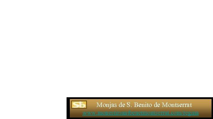 Monjas de S. Benito de Montserrat www. monestirsantbenetmontserrat. com/regina