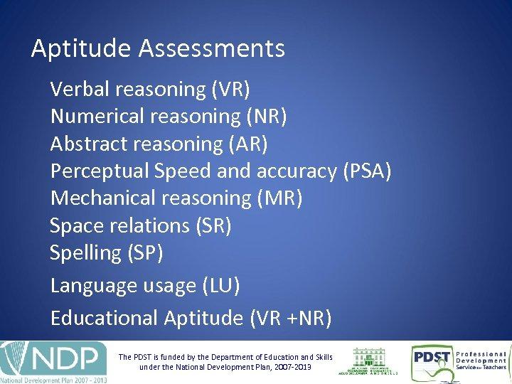 Aptitude Assessments Verbal reasoning (VR) Numerical reasoning (NR) Abstract reasoning (AR) Perceptual Speed and