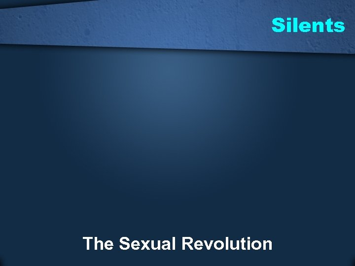 Silents The Sexual Revolution