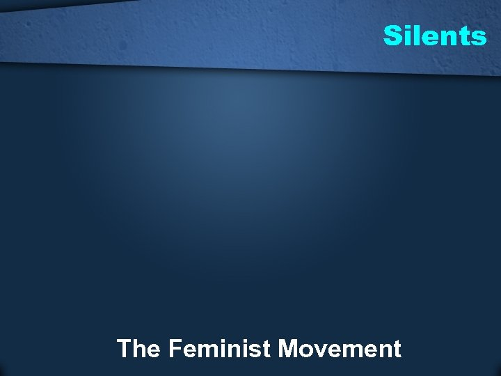 Silents The Feminist Movement