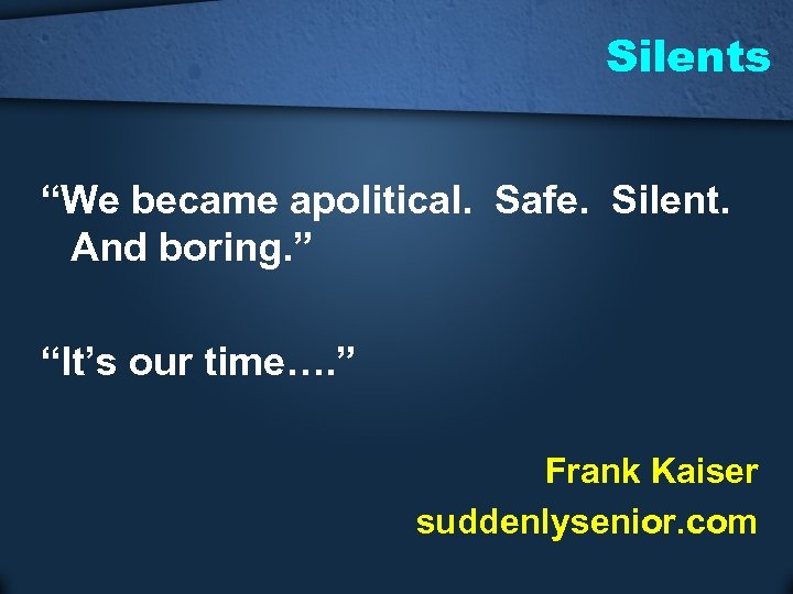 """Silents """"We became apolitical. Safe. Silent. And boring. """" """"It's our time…. """" Frank"""