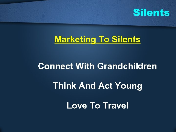Silents Marketing To Silents Connect With Grandchildren Think And Act Young Love To Travel