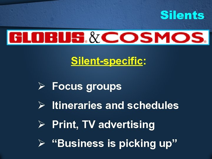 Silents Silent-specific: Ø Focus groups Ø Itineraries and schedules Ø Print, TV advertising Ø