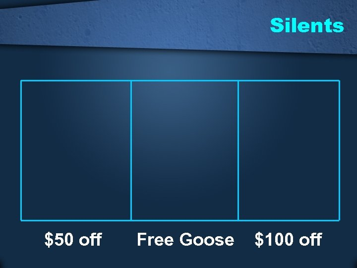 Silents $50 off Free Goose $100 off
