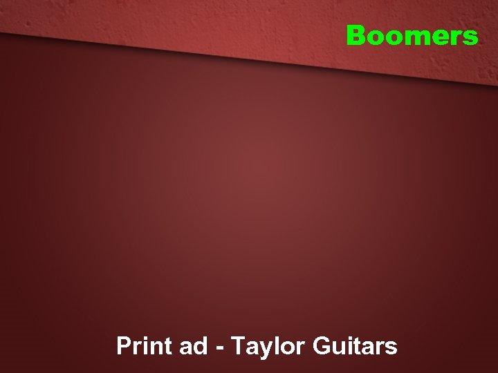 Boomers Print ad - Taylor Guitars