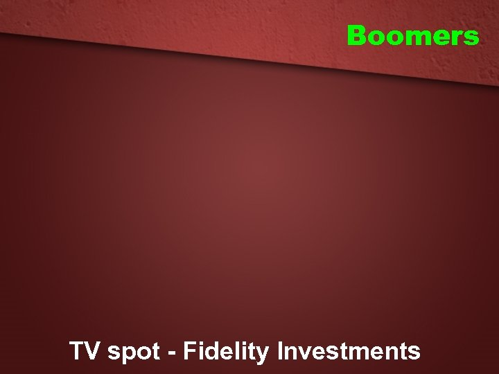 Boomers TV spot - Fidelity Investments