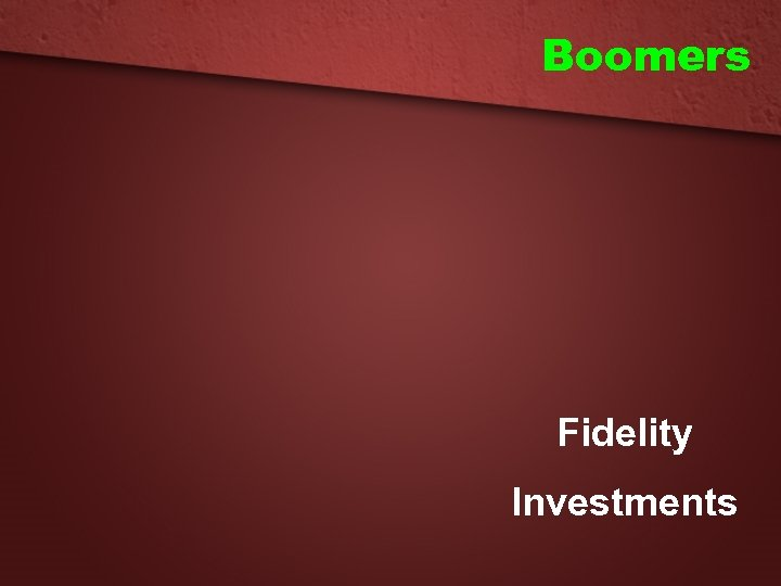 Boomers Fidelity Investments