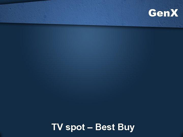 Gen. X TV spot – Best Buy