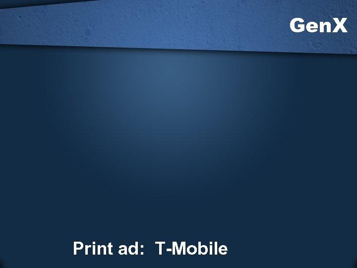 Gen. X Print ad: T-Mobile