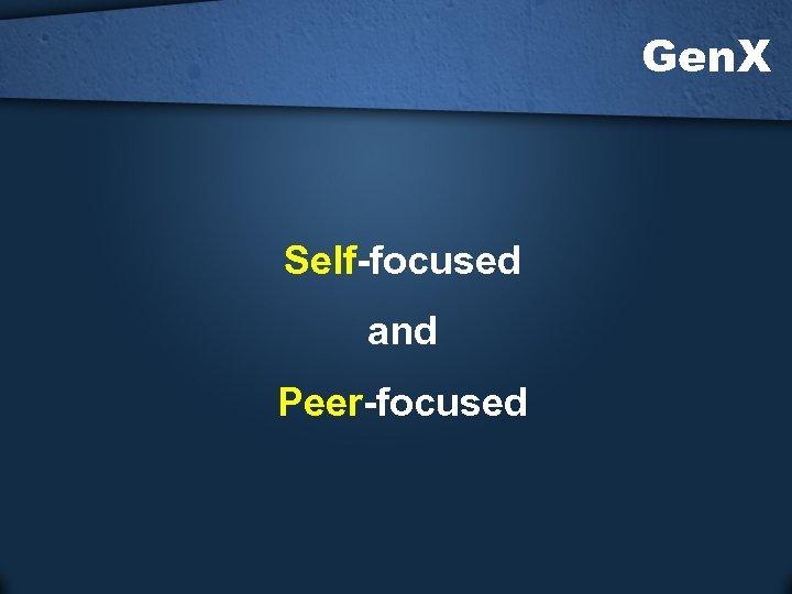 Gen. X Self-focused and Peer-focused
