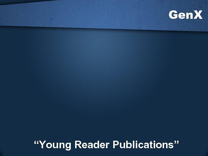 """Gen. X """"Young Reader Publications"""""""