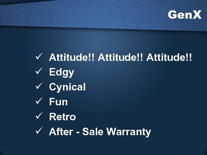 Gen. X ü ü ü Attitude!! Edgy Cynical Fun Retro After - Sale Warranty