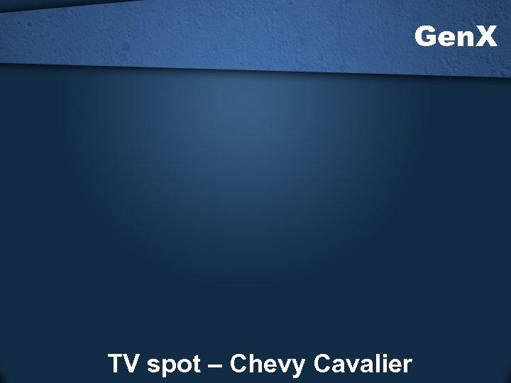 Gen. X TV spot – Chevy Cavalier