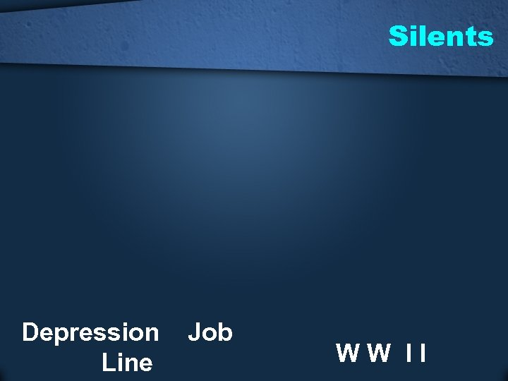 Silents Depression Line Job WW II