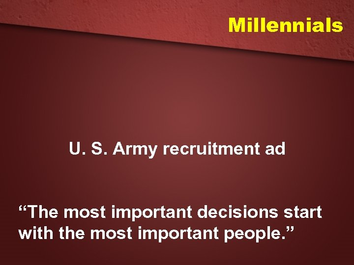 """Millennials U. S. Army recruitment ad """"The most important decisions start with the most"""