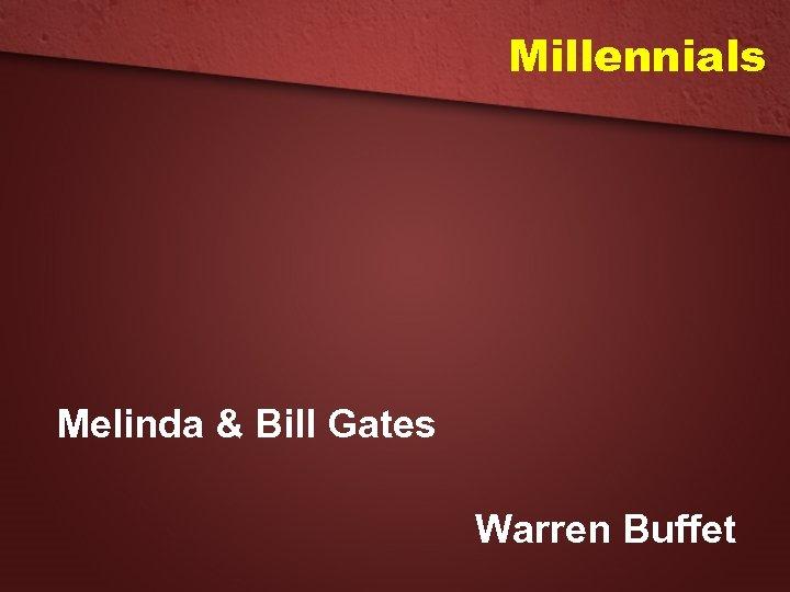 Millennials Melinda & Bill Gates Warren Buffet