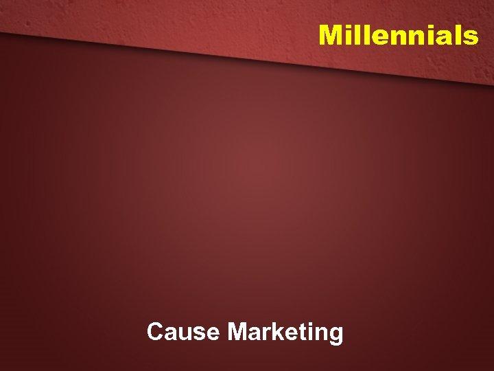 Millennials Cause Marketing