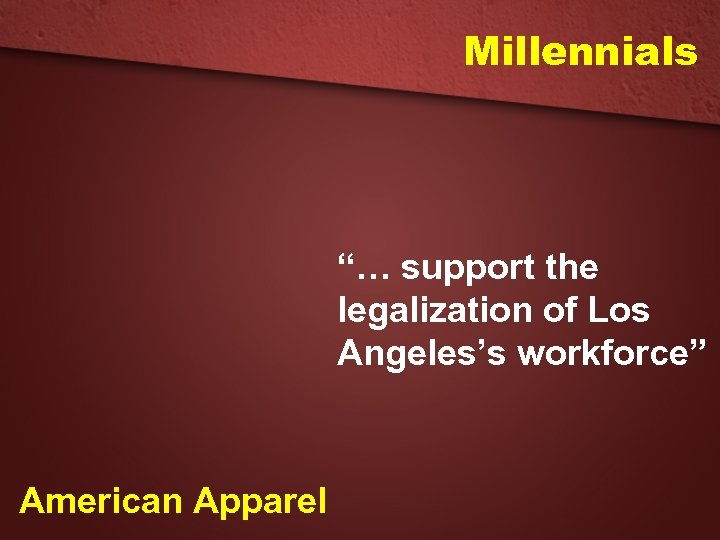 """Millennials """"… support the legalization of Los Angeles's workforce"""" American Apparel"""