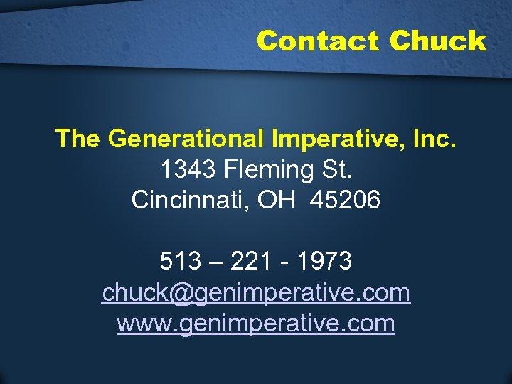 Contact Chuck The Generational Imperative, Inc. 1343 Fleming St. Cincinnati, OH 45206 513 –