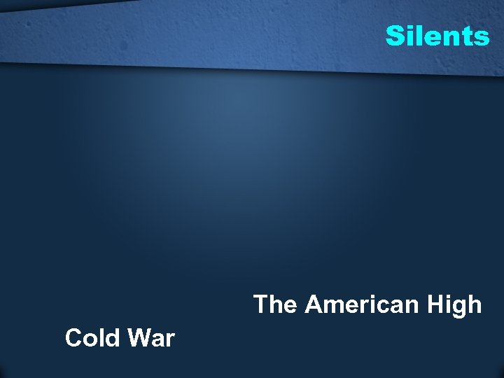 Silents The American High Cold War