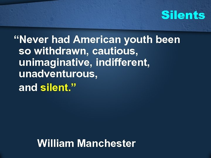 """Silents """"Never had American youth been so withdrawn, cautious, unimaginative, indifferent, unadventurous, and silent."""