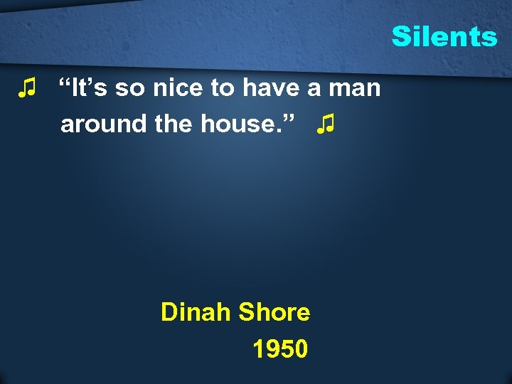 """Silents ♫ """"It's so nice to have a man around the house. """" ♫"""